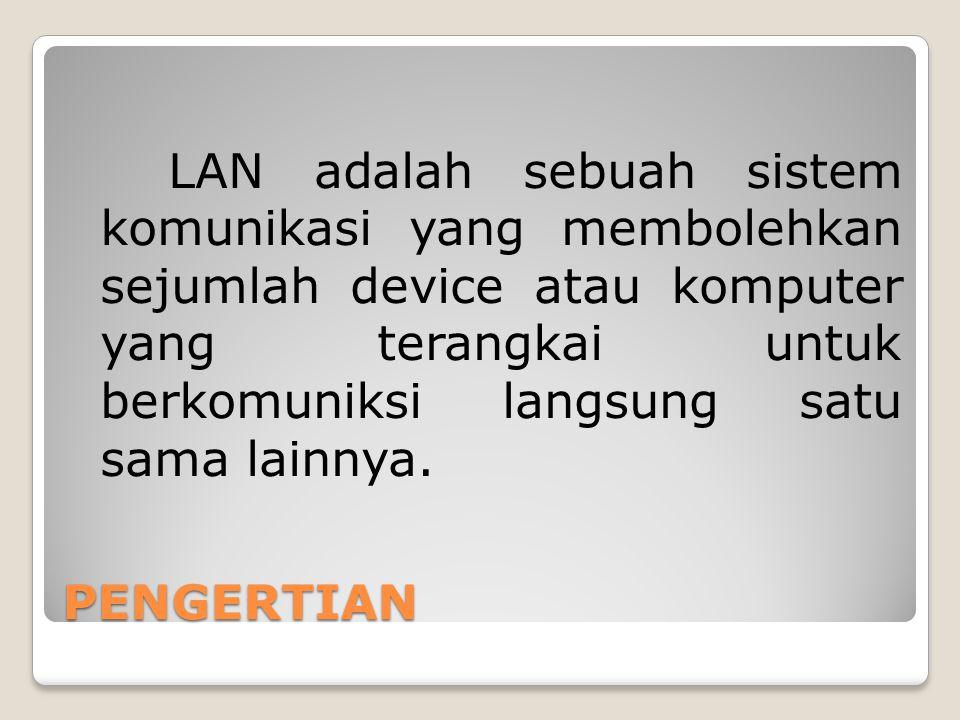 LAN adalah sebuah sistem komunikasi yang membolehkan sejumlah device atau komputer yang terangkai untuk berkomuniksi langsung satu sama lainnya.