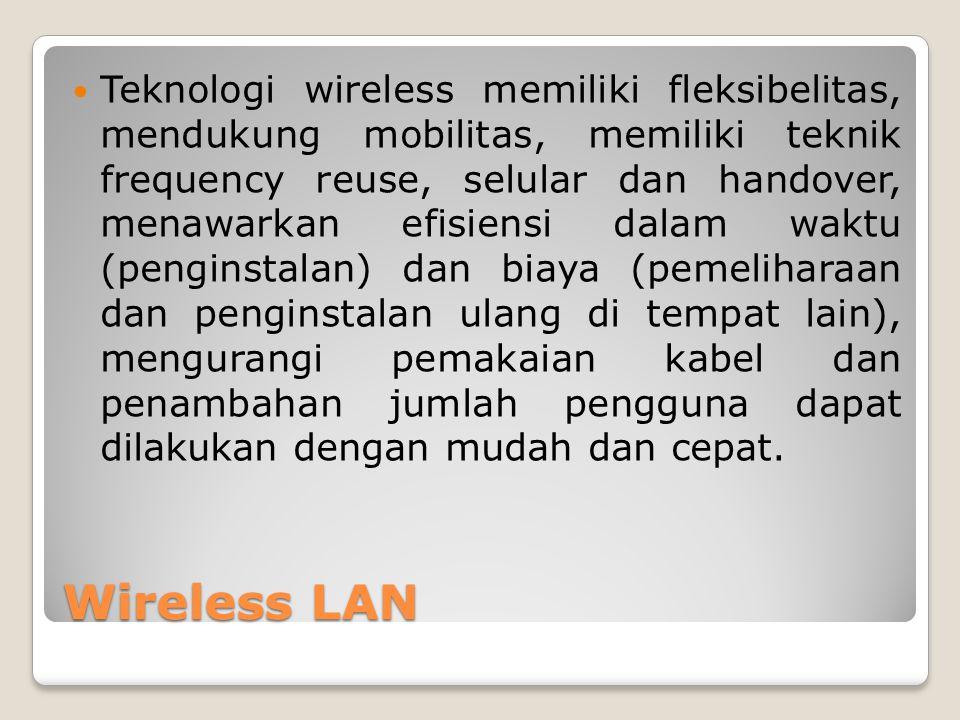Teknologi wireless memiliki fleksibelitas, mendukung mobilitas, memiliki teknik frequency reuse, selular dan handover, menawarkan efisiensi dalam waktu (penginstalan) dan biaya (pemeliharaan dan penginstalan ulang di tempat lain), mengurangi pemakaian kabel dan penambahan jumlah pengguna dapat dilakukan dengan mudah dan cepat.