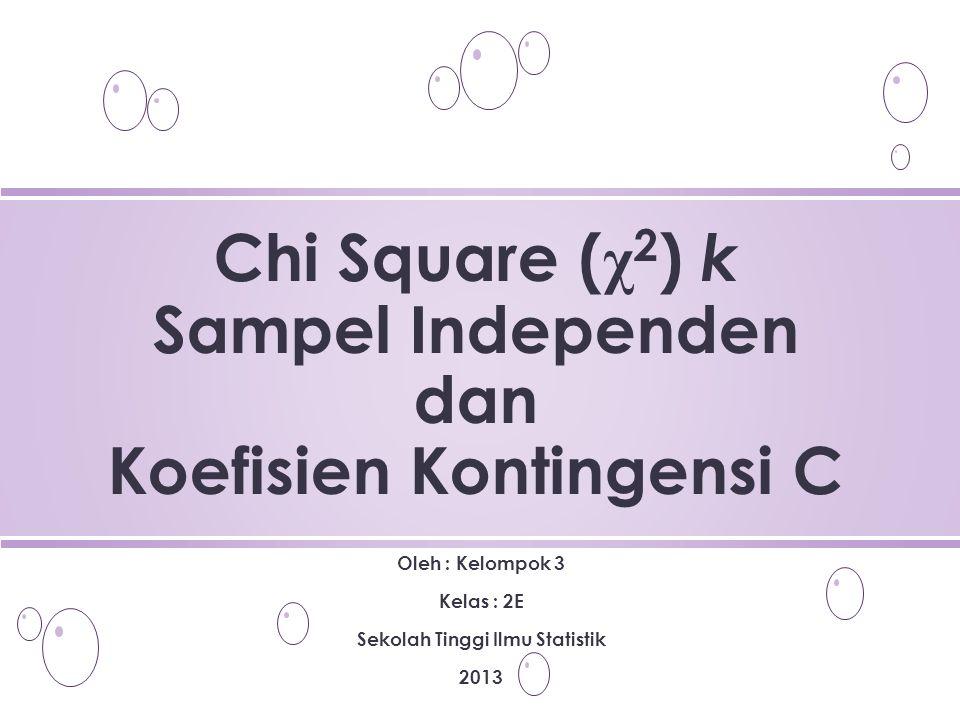 Chi Square (χ2) k Sampel Independen dan Koefisien Kontingensi C