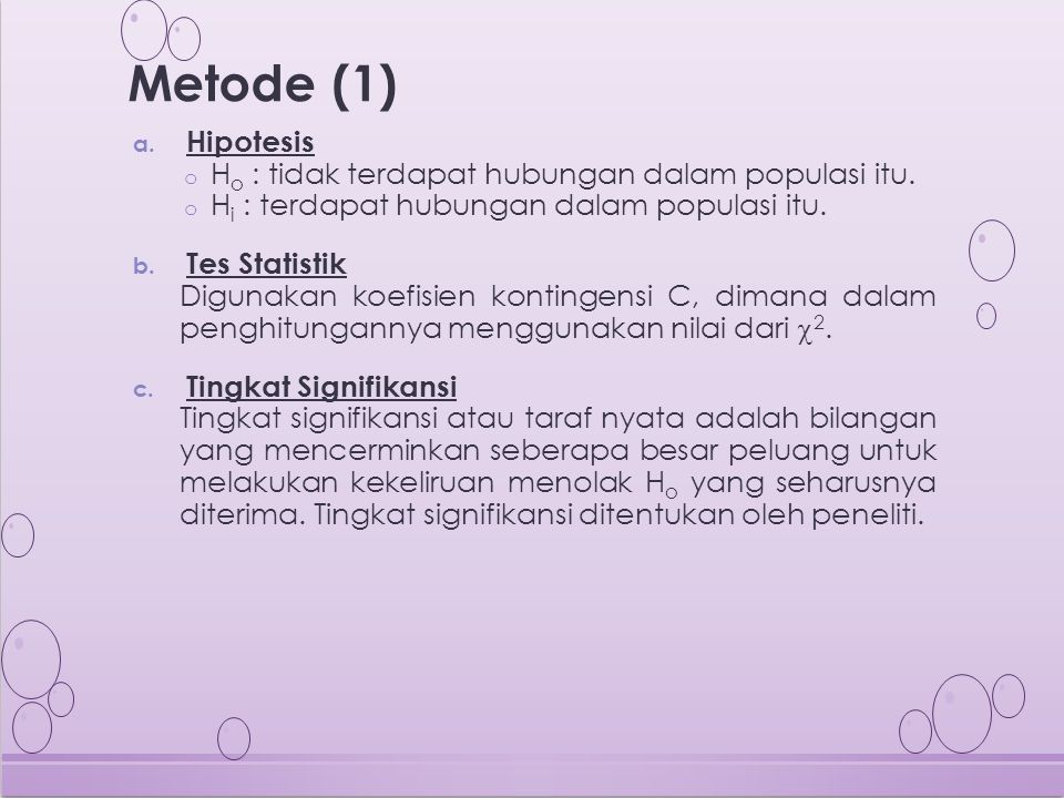 Metode (1) Hipotesis Ho : tidak terdapat hubungan dalam populasi itu.
