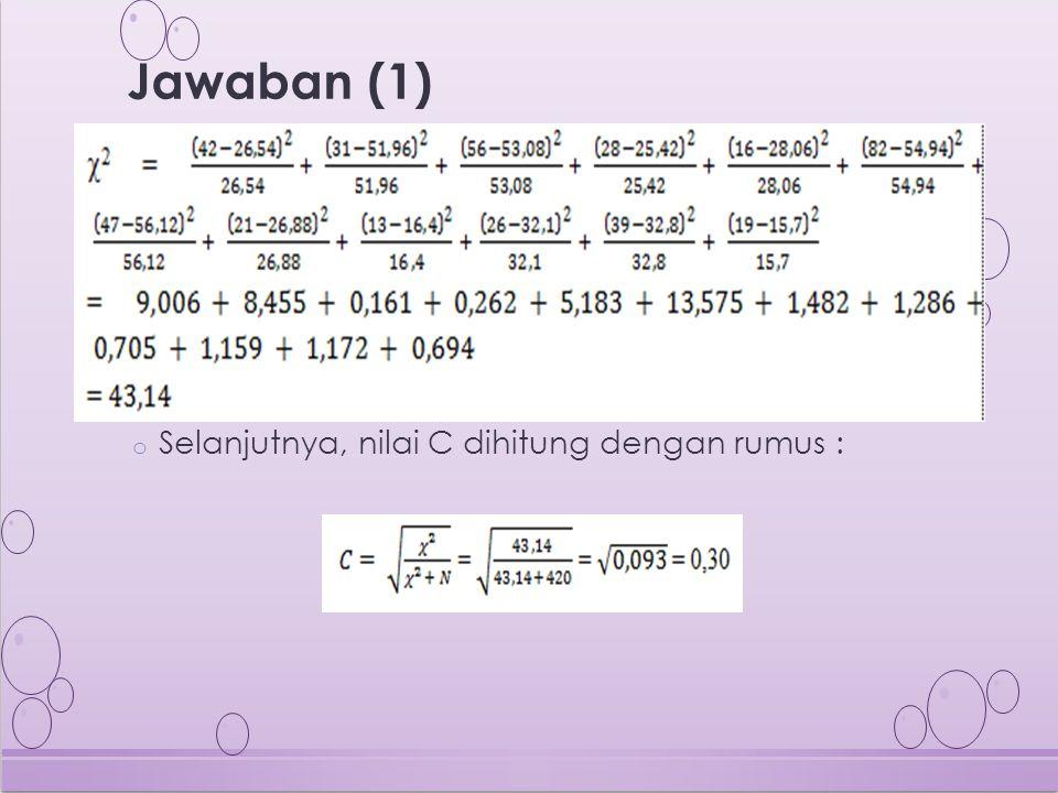 Jawaban (1) Selanjutnya, nilai C dihitung dengan rumus :