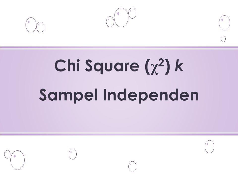 Chi Square (χ2) k Sampel Independen