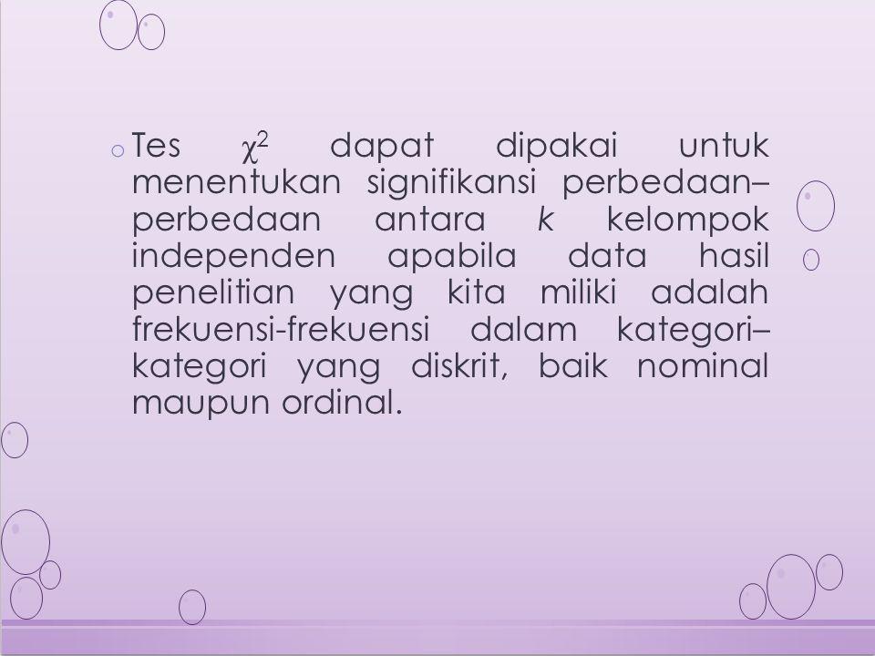 Tes χ2 dapat dipakai untuk menentukan signifikansi perbedaan– perbedaan antara k kelompok independen apabila data hasil penelitian yang kita miliki adalah frekuensi-frekuensi dalam kategori– kategori yang diskrit, baik nominal maupun ordinal.
