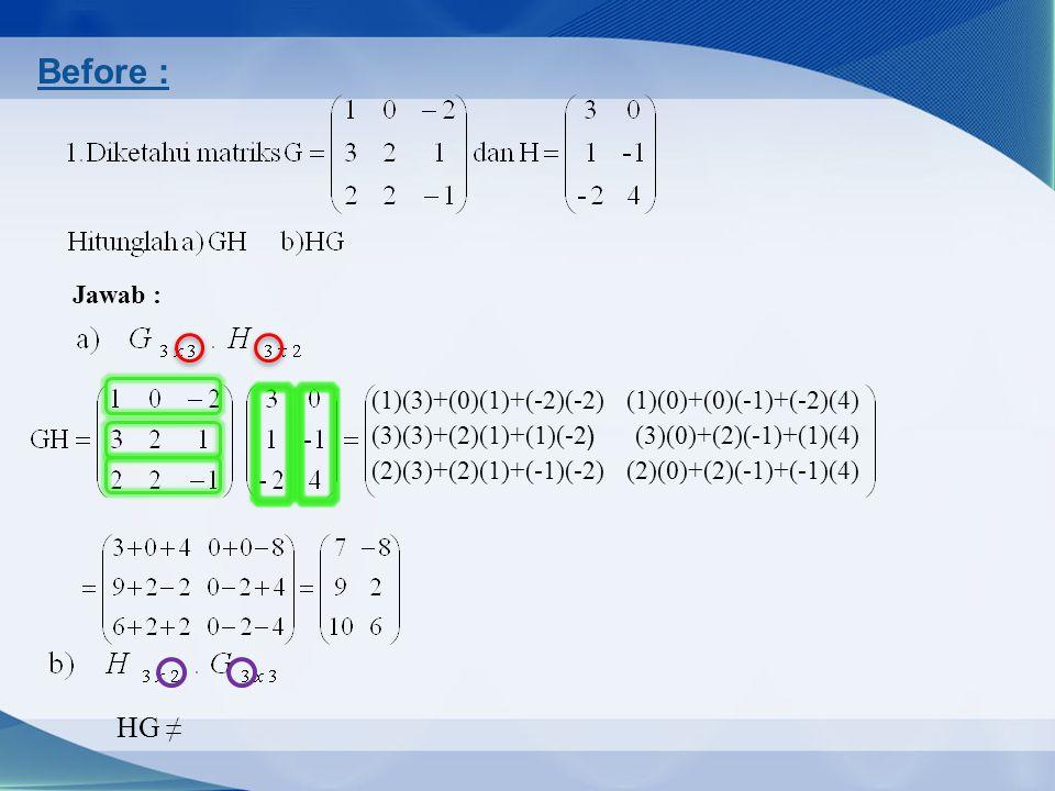 Before : HG ≠ Jawab : (1)(3)+(0)(1)+(-2)(-2) (1)(0)+(0)(-1)+(-2)(4)