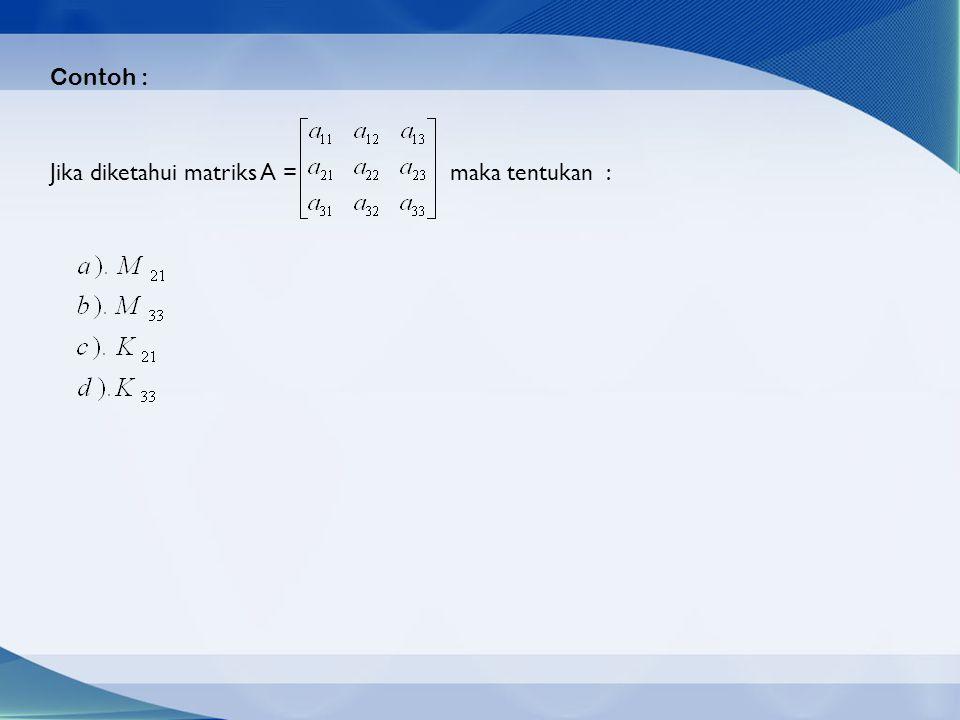 Contoh : Jika diketahui matriks A = maka tentukan :