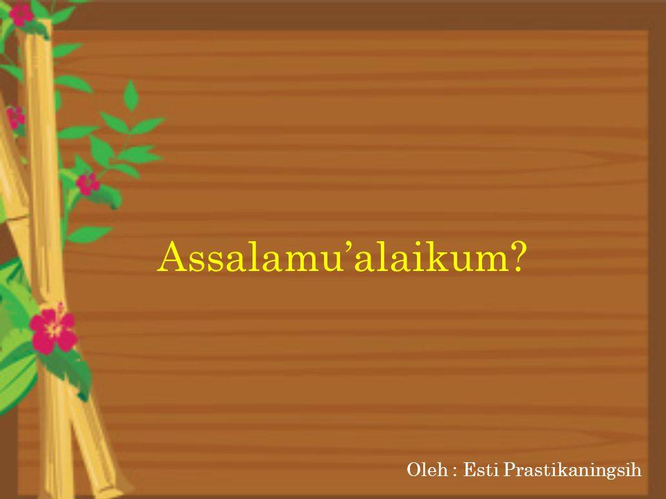 Assalamu'alaikum Oleh : Esti Prastikaningsih