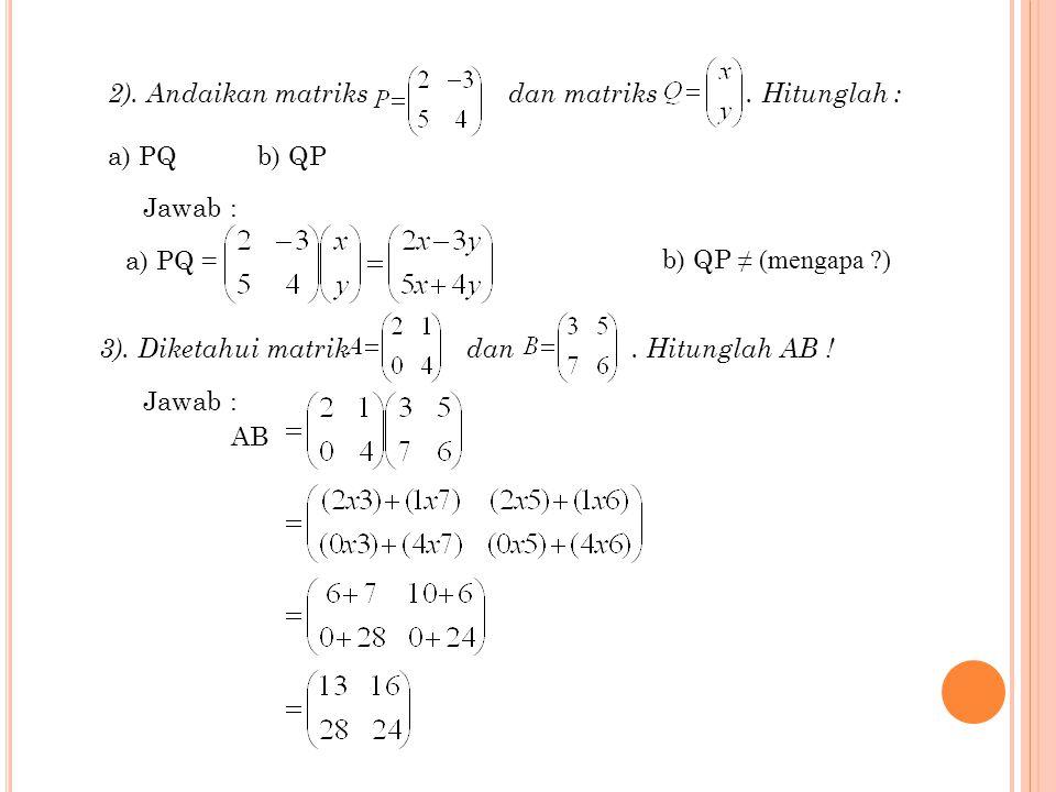 2). Andaikan matriks dan matriks . Hitunglah :