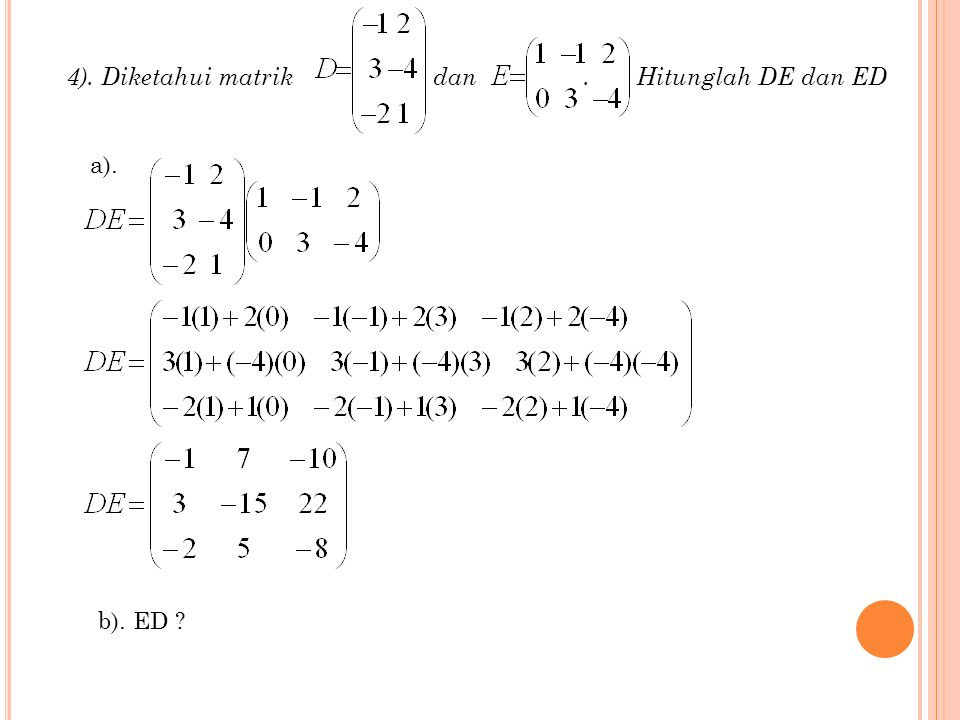 4). Diketahui matrik dan . Hitunglah DE dan ED