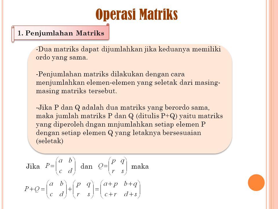 Operasi Matriks 1. Penjumlahan Matriks