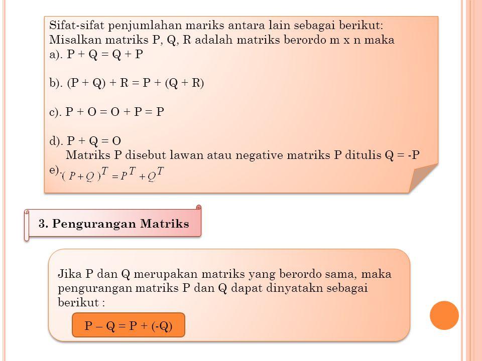 Sifat-sifat penjumlahan mariks antara lain sebagai berikut: