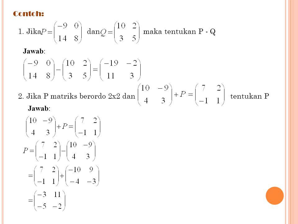 Contoh: 1. Jika dan maka tentukan P - Q. Jawab: