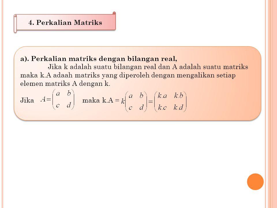 4. Perkalian Matriks a). Perkalian matriks dengan bilangan real,