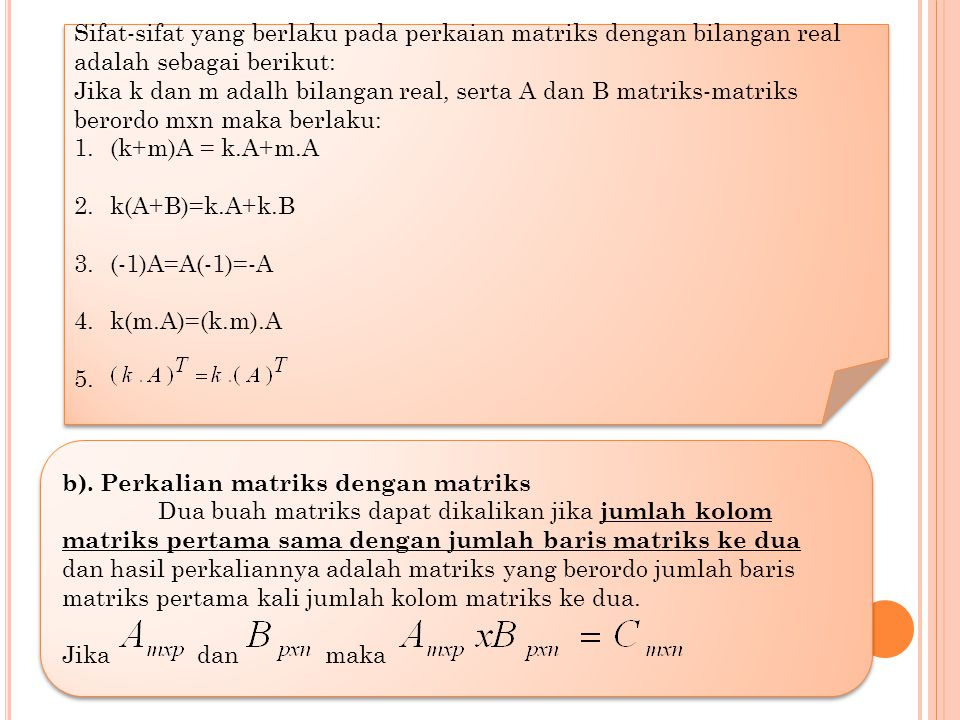 Sifat-sifat yang berlaku pada perkaian matriks dengan bilangan real adalah sebagai berikut: