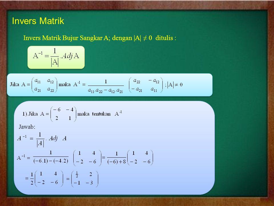 Invers Matrik Invers Matrik Bujur Sangkar A; dengan |A| ≠ 0 ditulis :