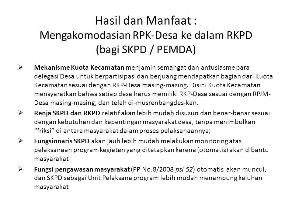 Hasil dan Manfaat : Mengakomodasian RPK-Desa ke dalam RKPD (bagi SKPD / PEMDA)