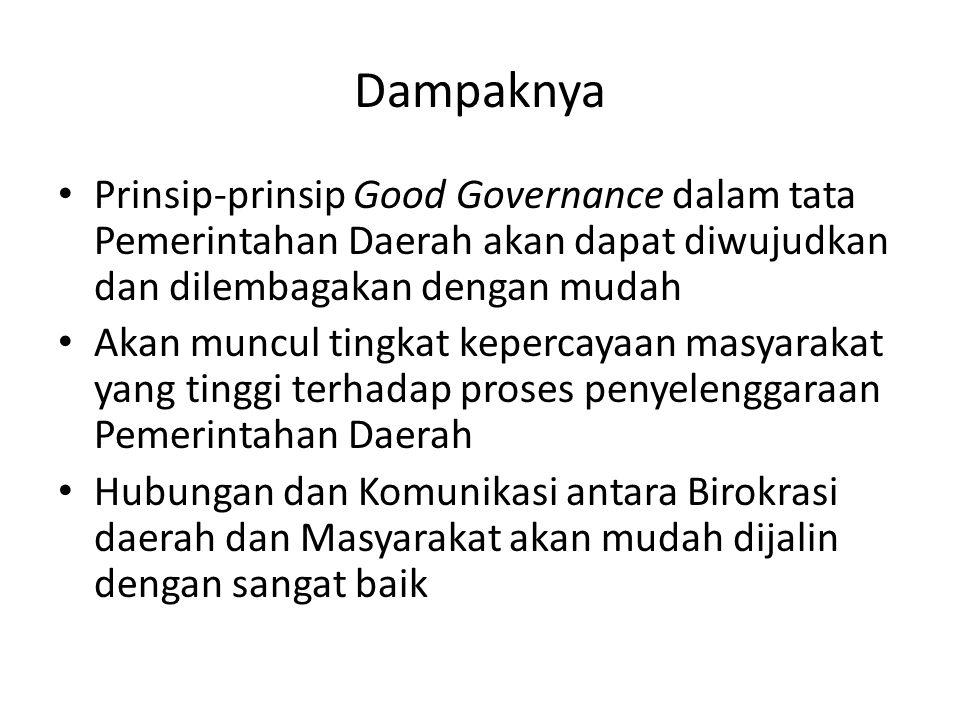 Dampaknya Prinsip-prinsip Good Governance dalam tata Pemerintahan Daerah akan dapat diwujudkan dan dilembagakan dengan mudah.