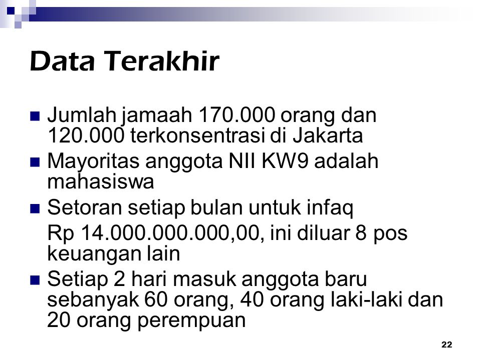 Data Terakhir Jumlah jamaah 170.000 orang dan 120.000 terkonsentrasi di Jakarta. Mayoritas anggota NII KW9 adalah mahasiswa.