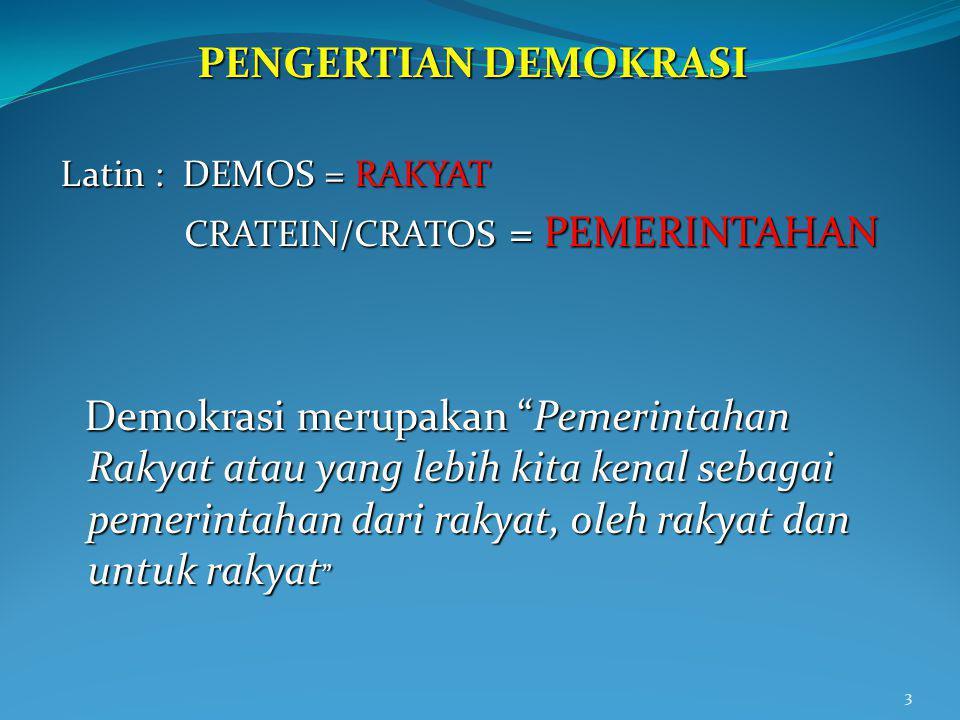 PENGERTIAN DEMOKRASI Latin : DEMOS = RAKYAT