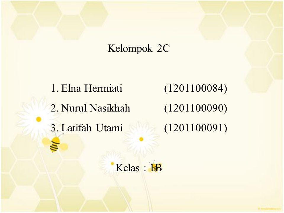 Kelompok 2C Elna Hermiati (1201100084) Nurul Nasikhah (1201100090) Latifah Utami (1201100091)