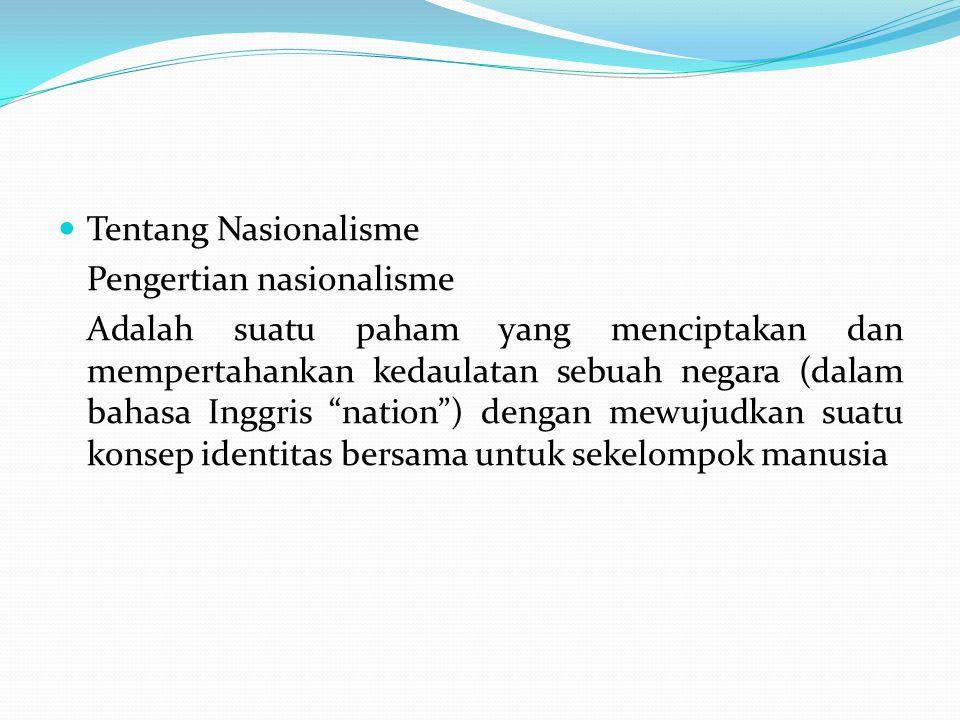 Tentang Nasionalisme Pengertian nasionalisme.