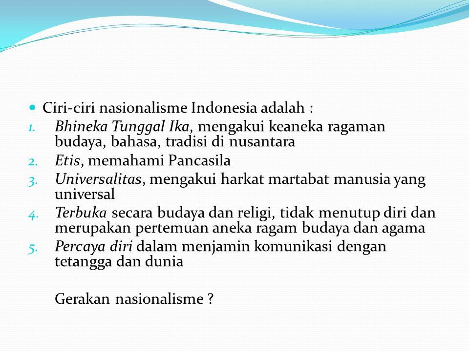 Ciri-ciri nasionalisme Indonesia adalah :