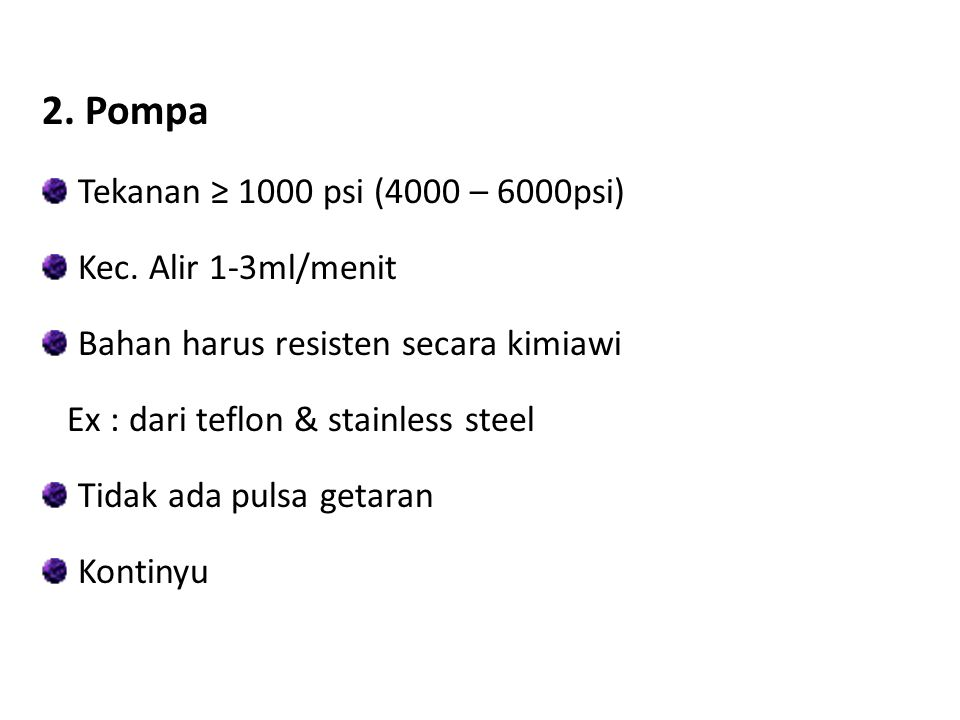 2. Pompa Tekanan ≥ 1000 psi (4000 – 6000psi) Kec. Alir 1-3ml/menit