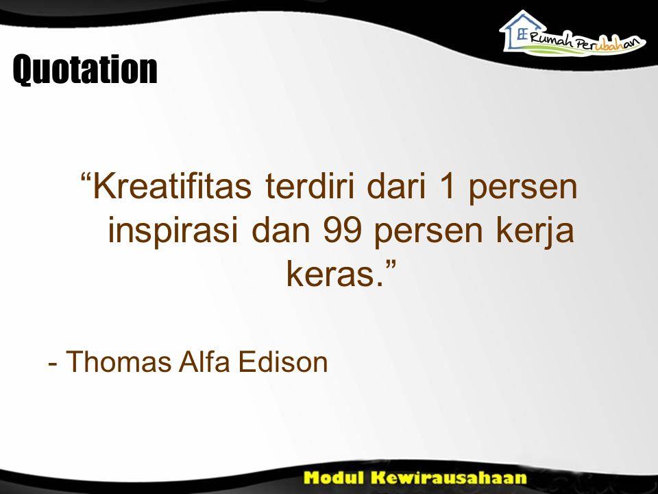 Quotation Kreatifitas terdiri dari 1 persen inspirasi dan 99 persen kerja keras. - Thomas Alfa Edison.