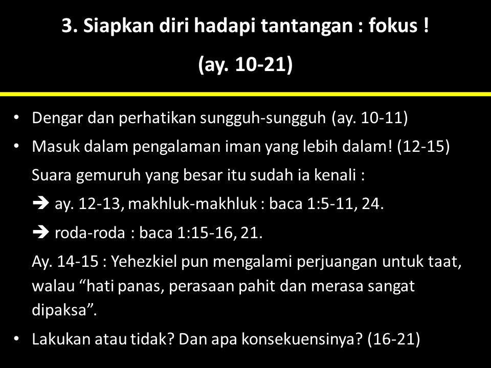 3. Siapkan diri hadapi tantangan : fokus ! (ay. 10-21)