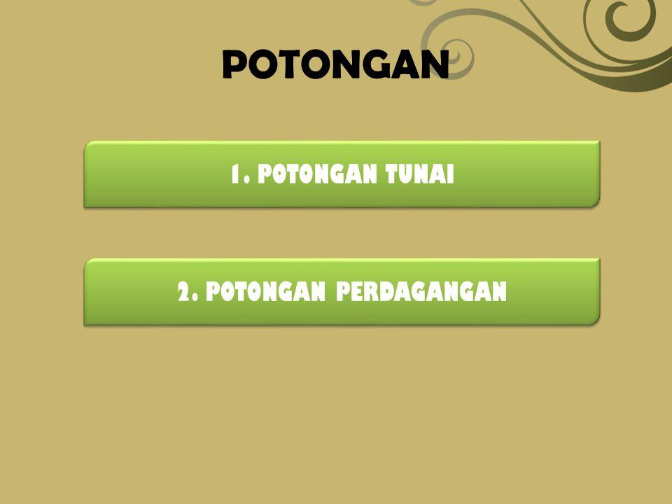 POTONGAN 1. POTONGAN TUNAI 2. POTONGAN PERDAGANGAN