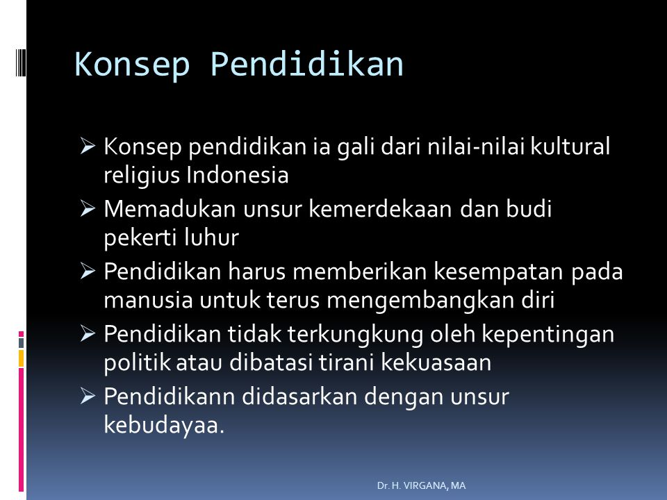 Konsep Pendidikan Konsep pendidikan ia gali dari nilai-nilai kultural religius Indonesia. Memadukan unsur kemerdekaan dan budi pekerti luhur.