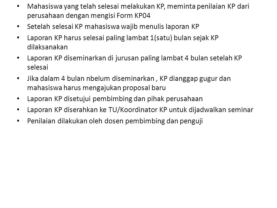 Mahasiswa yang telah selesai melakukan KP, meminta penilaian KP dari perusahaan dengan mengisi Form KP04