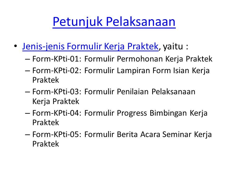 Petunjuk Pelaksanaan Jenis-jenis Formulir Kerja Praktek, yaitu :