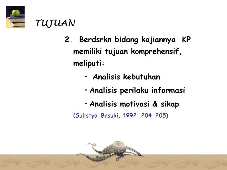 TUJUAN 2. Berdsrkn bidang kajiannya KP memiliki tujuan komprehensif, meliputi: Analisis kebutuhan.