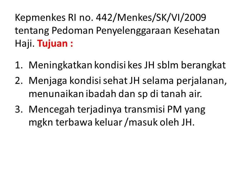 Kepmenkes RI no. 442/Menkes/SK/VI/2009 tentang Pedoman Penyelenggaraan Kesehatan Haji. Tujuan :