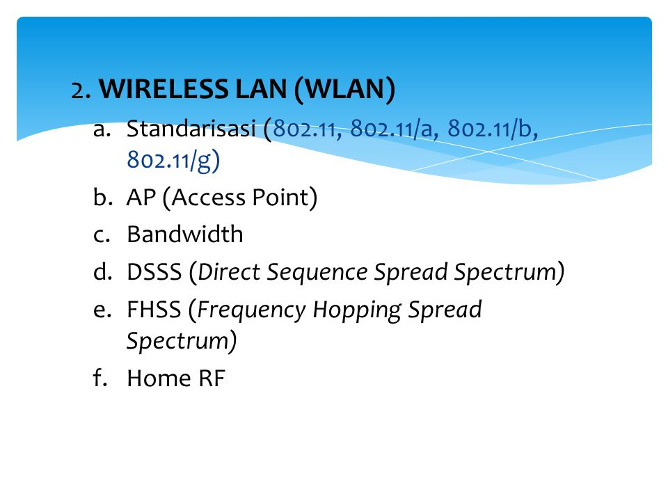 2. WIRELESS LAN (WLAN) Standarisasi (802.11, 802.11/a, 802.11/b, 802.11/g) AP (Access Point) Bandwidth.
