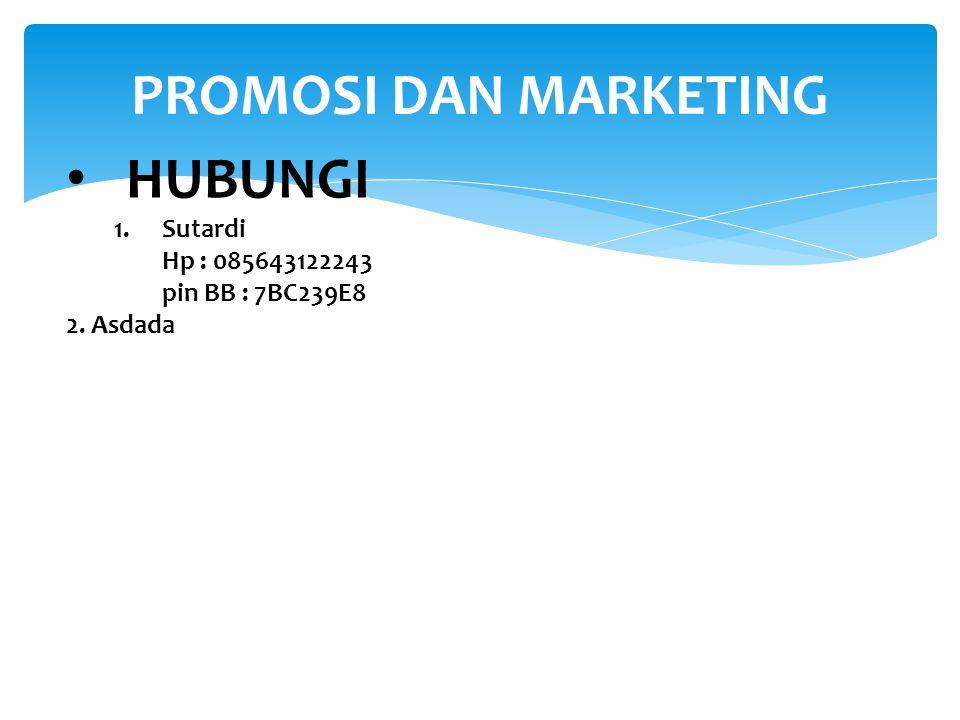 PROMOSI DAN MARKETING HUBUNGI Sutardi Hp : 085643122243