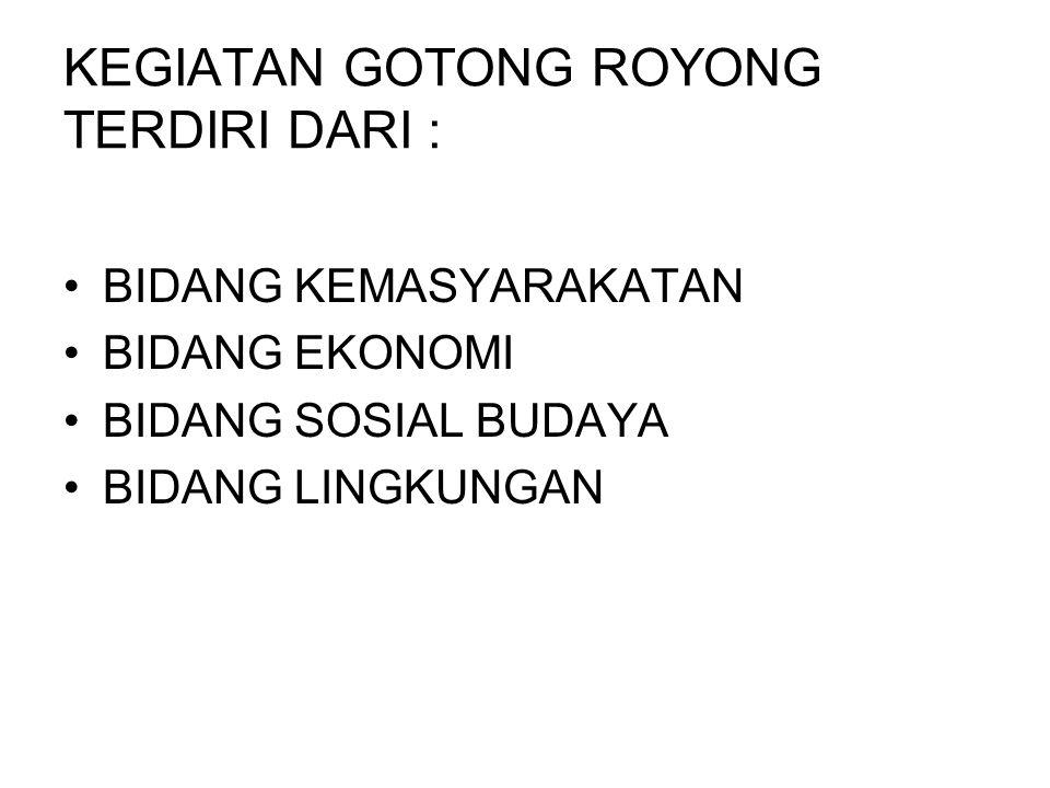 KEGIATAN GOTONG ROYONG TERDIRI DARI :