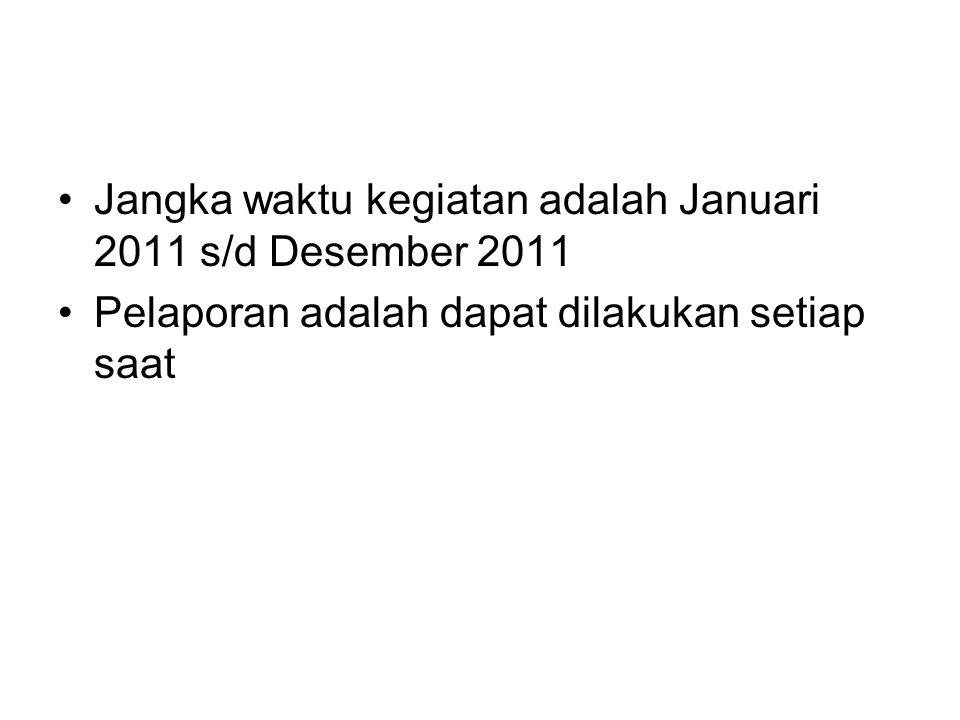 Jangka waktu kegiatan adalah Januari 2011 s/d Desember 2011