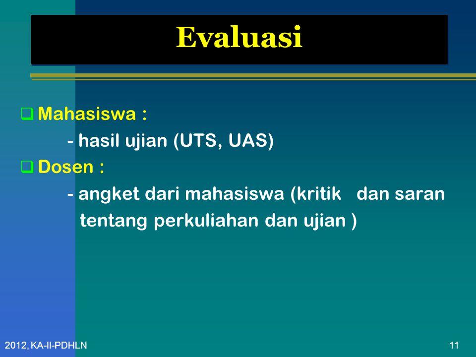 Evaluasi Mahasiswa : - hasil ujian (UTS, UAS) Dosen :