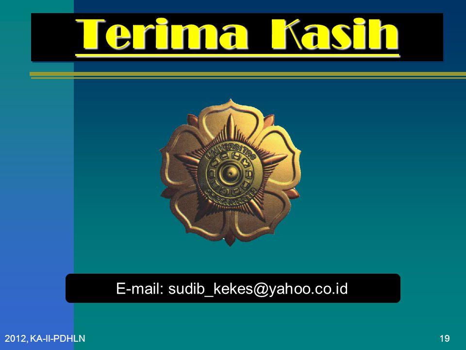 Terima Kasih E-mail: sudib_kekes@yahoo.co.id 2012, KA-II-PDHLN