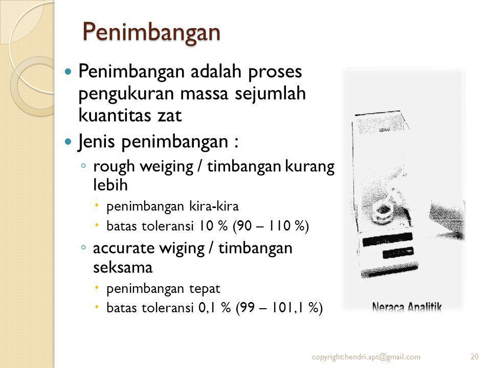 Penimbangan Penimbangan adalah proses pengukuran massa sejumlah kuantitas zat. Jenis penimbangan :