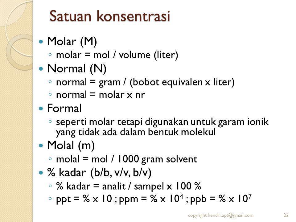 Satuan konsentrasi Molar (M) Normal (N) Formal Molal (m)