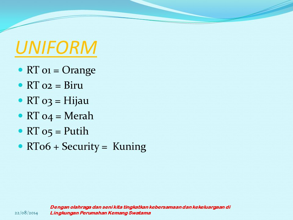 UNIFORM RT 01 = Orange RT 02 = Biru RT 03 = Hijau RT 04 = Merah