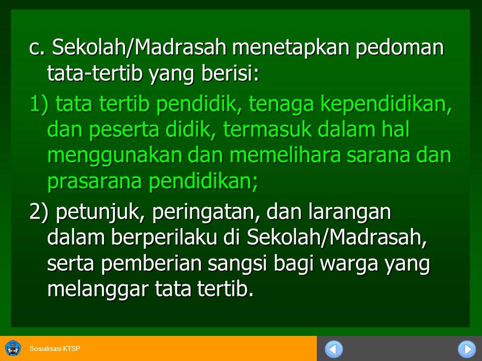 c. Sekolah/Madrasah menetapkan pedoman tata-tertib yang berisi: