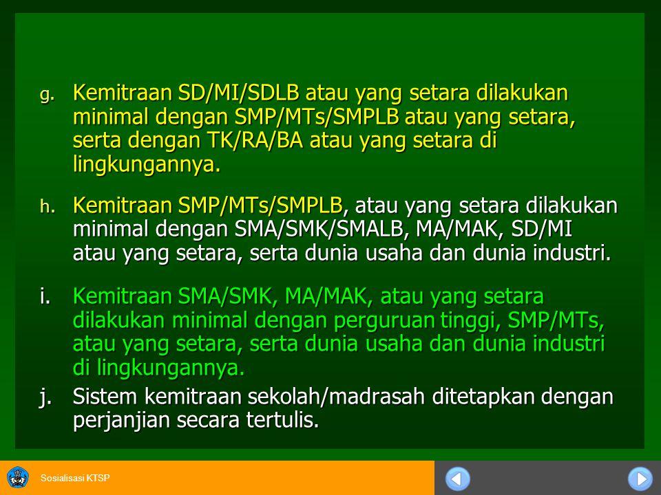 Kemitraan SD/MI/SDLB atau yang setara dilakukan minimal dengan SMP/MTs/SMPLB atau yang setara, serta dengan TK/RA/BA atau yang setara di lingkungannya.