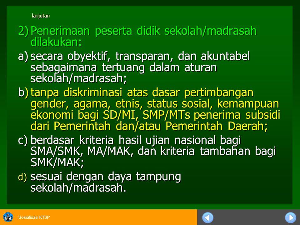 2) Penerimaan peserta didik sekolah/madrasah dilakukan: