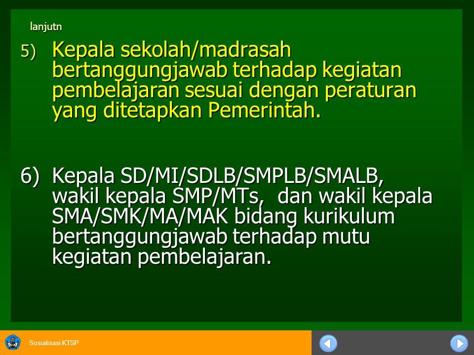 lanjutn Kepala sekolah/madrasah bertanggungjawab terhadap kegiatan pembelajaran sesuai dengan peraturan yang ditetapkan Pemerintah.