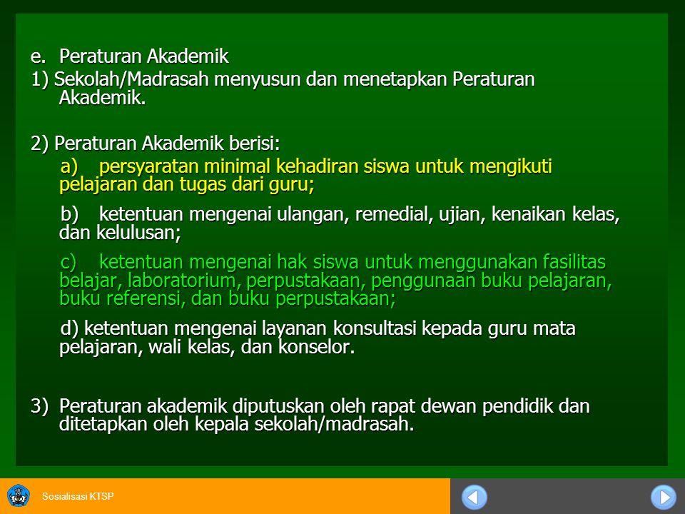 e. Peraturan Akademik 1) Sekolah/Madrasah menyusun dan menetapkan Peraturan Akademik. 2) Peraturan Akademik berisi: