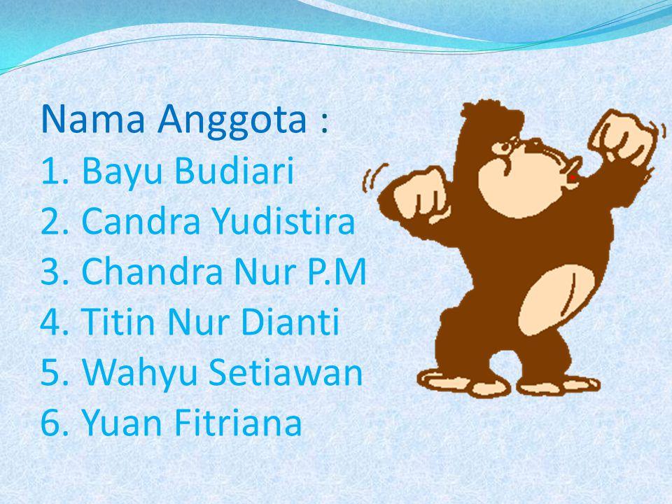 Nama Anggota : 1. Bayu Budiari 2. Candra Yudistira 3. Chandra Nur P