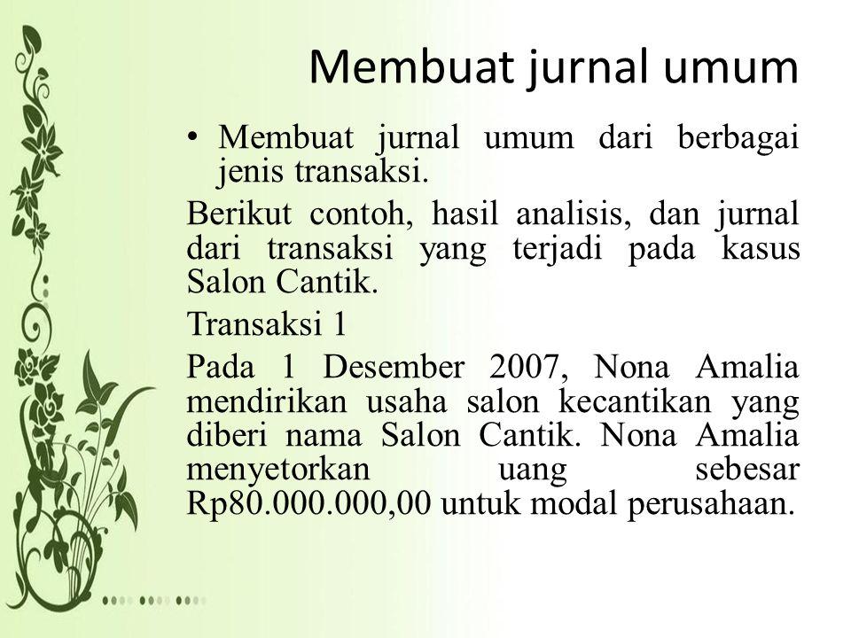 Membuat jurnal umum Membuat jurnal umum dari berbagai jenis transaksi.